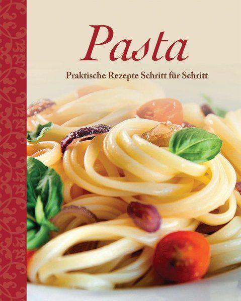 Pasta: Praktische Rezepte Schritt für Schritt - unbekannt