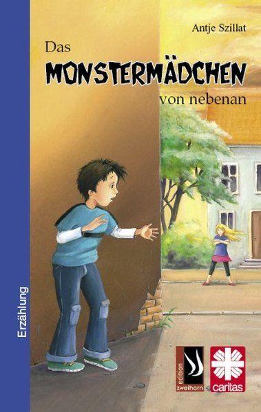 Das Monstermädchen von nebenan - Diözesan-Caritasverband f. d. Erzbistum Köln. e., V. und Antje Szillat