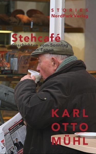 Stehcafe: Geschichten vom Sonntag und anderen Tagen Geschichten vom Sonntag und anderen Tagen - Mühl Karl, Otto
