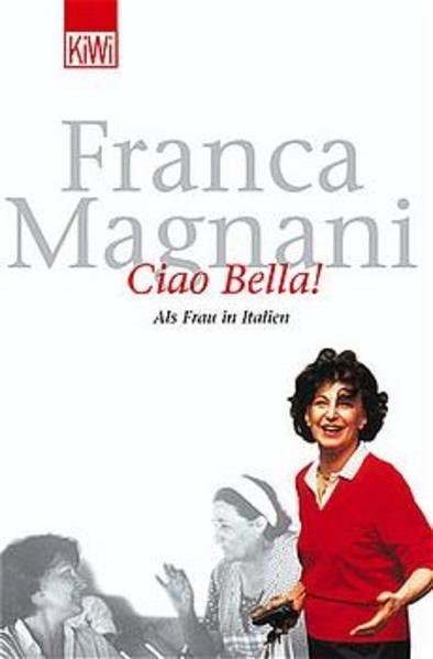 Ciao Bella! Als Frau in Italien - Magnani, Franca