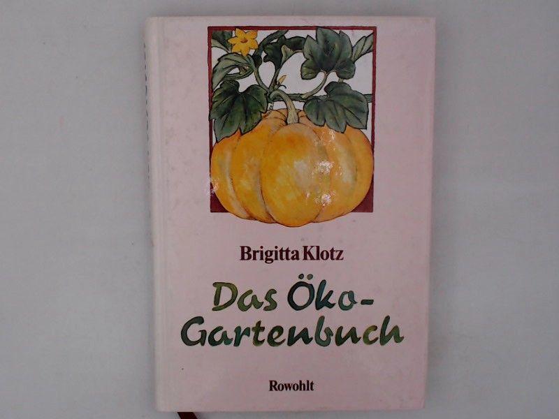 Das Ökö-Gartenbuch - Klotz, Brigitta und Irmhild Schwarz