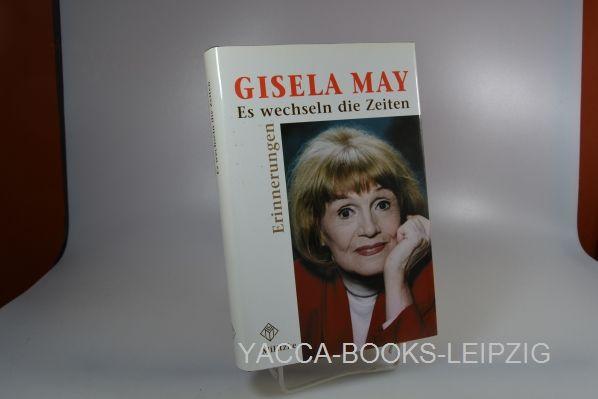 Es wechseln die Zeiten : Erinnerungen. mit gesammelten Zeitungsausschnitten zum Thema - May, Gisela