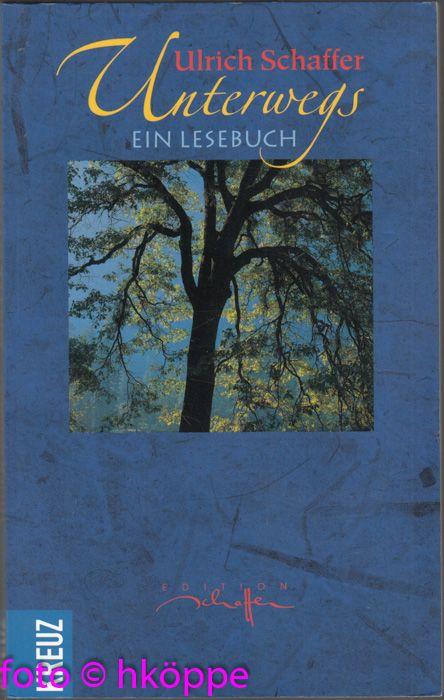 Unterwegs : [ein Lesebuch]. Mit Schriftgrafiken von Friedrich Peter und Tuschzeichn. von Ulrich Schaffer - Schaffer, Ulrich