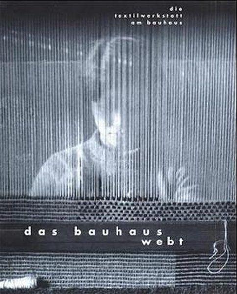Das Bauhaus webt. Die Textilwerkstatt des Bauhauses - Droste, Magdalena, Michael Siebenbrodt und Jenny Anger