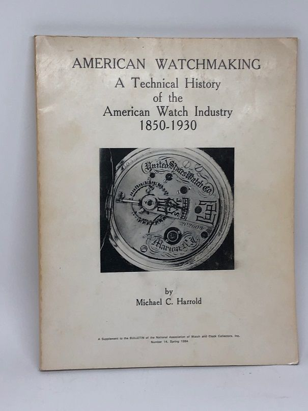 American Watchmaking a technical History of the American Watch Industry 1850-1930