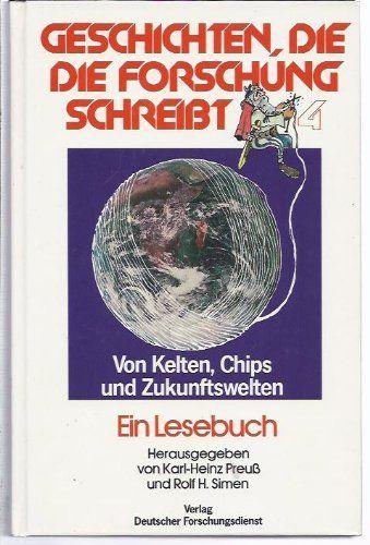 Geschichten, die die Forschung schreibt. Band 4: Von Kelten, Chips und Zukunftswelten. Ein Lesebuich des Deutschen Forschungsdienstes - Preuß, Karl-Heinz/Simen Rolf H.