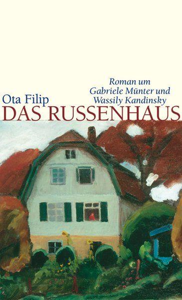 Das Russenhaus: Roman um Gabriele Münter und Wassily Kandinsky - Filip, Ota