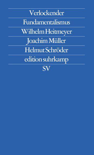 Verlockender Fundamentalismus. Türkische Jugendliche in Deutschland - Heitmeyer, Wilhelm, Helmut Schröder  und Joachim Müller
