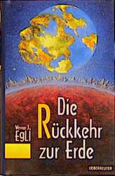 Die Rückkehr zur Erde - J Egli, Werner