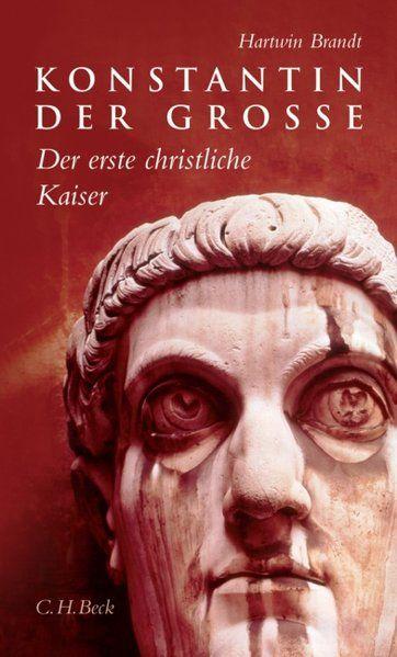 Konstantin der Grosse: Der erste christliche Kaiser - Brandt, Hartwin