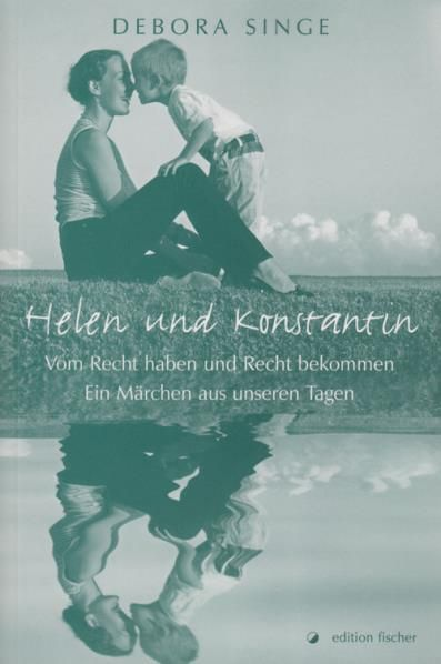 Helen und Konstantin: Vom Recht haben und Recht bekommen      Ein Märchen aus unseren Tagen - Singe, Debora