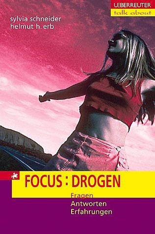Focus: Drogen: Fragen - Antworten - Erfahrungen - Schneider, Sylvia und Helmut Erb