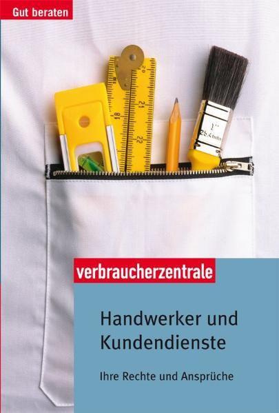 Handwerker und Kundendienste: Ihre Rechte und Ansprüche - Bretzinger, Otto