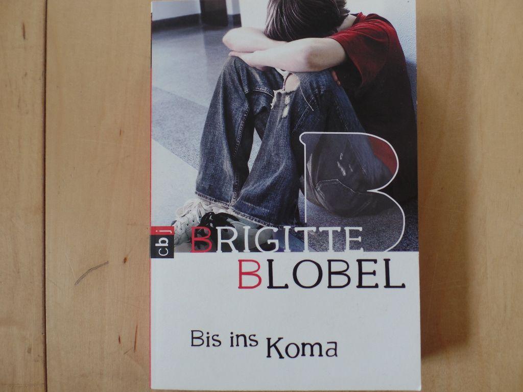 Bis ins Koma. - Männliche Jugend  Alkoholmissbrauch  Selbstüberschätzung  Grenzsituation  Jugendbuch, Kinder- und Jugendliteratur - Blobel, Brigitte
