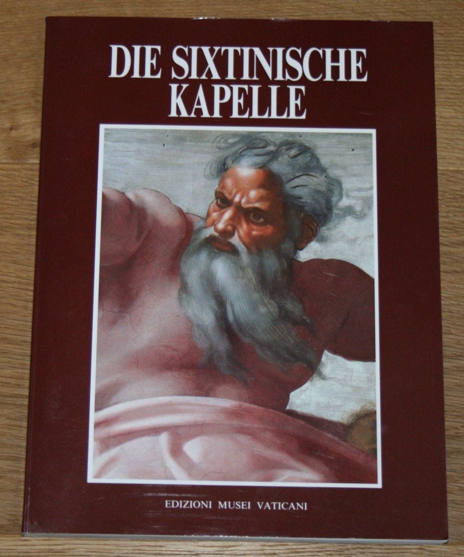 Die sixtinische Kapelle. - Mancinelli, Fabrizio (Text) und Marion Schwandeberg Peretti