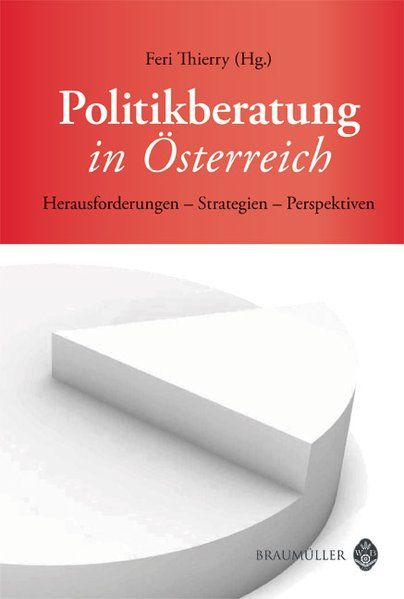 Politikberatung in Österreich Herausforderungen. Strategien. Perspektiven. - Thierry, Feri