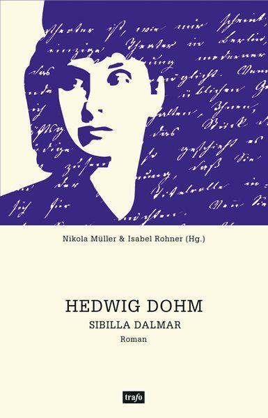 Sibilla Dalmar  Komment. Ausg. d. hist. Textes d. 2. Aufl. v. 1897 - Dohm, Hedwig, Nikola Müller und Isabel Rohner
