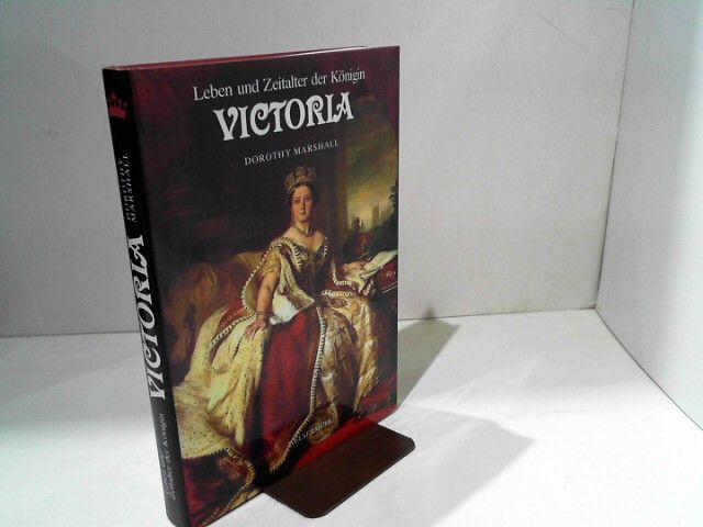 Leben und Zeit der Königin Viktoria - Marshall, Dorothy