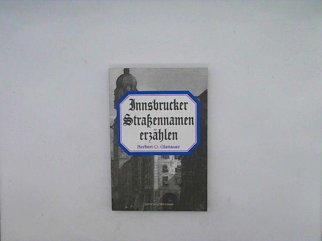 Innsbrucker Strassennamen erzählen. - Glattauer, Herbert O. (Verfasser)
