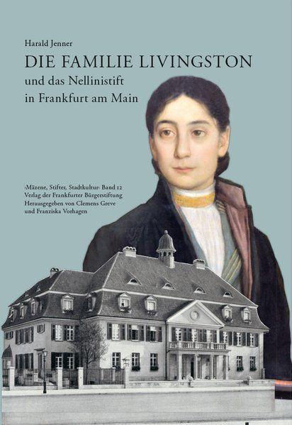 Die Familie Livingston und das Nellinistift in Frankfurt am Main (Schriftenreihe - Mäzene, Stifter, Stadtkultur)