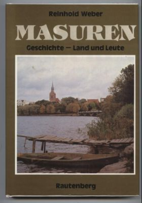 Masuren. Geschichte - Land und Leute. - Weber, Reinhold