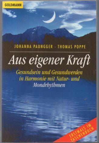 Aus eigener Kraft. Gesundheit und Gesundwerden in Harmonie mit Natur- und Mondrhythmen. - Paungger, Johanna und Thomas Poppe