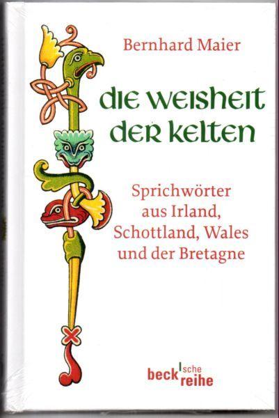 Die Weisheit der Kelten. Sprichwörter aus Irland, Schottland, Wales und der Bretagne. - Maier, Bernhard (Herausgeber)