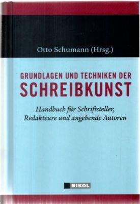 Grundlagen und Techniken der Schreibkunst. Handbuch für Schriftsteller, Redakteure und angehende Autoren. - Schumann, Otto (Herausgeber)