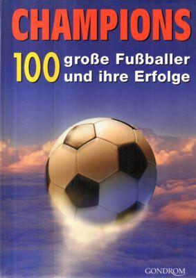Champions. 100 große Fußballer und ihre Erfolge. - ohne Angaben