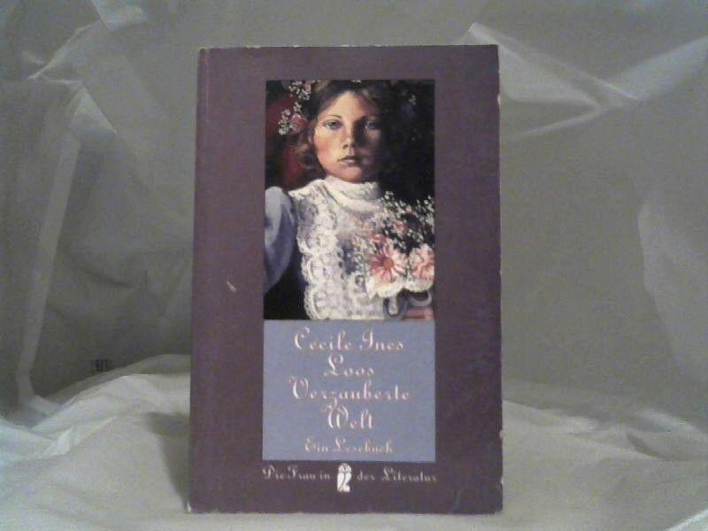 Verzauberte Welt : ein Lesebuch. Cécile Ines Loos. Hrsg. und mit einem Nachw. von Charles Linsmayer / Ullstein  Nr. 30260 : Die Frau in der Literatur - Loos, Cécile Ines (Verfasser)