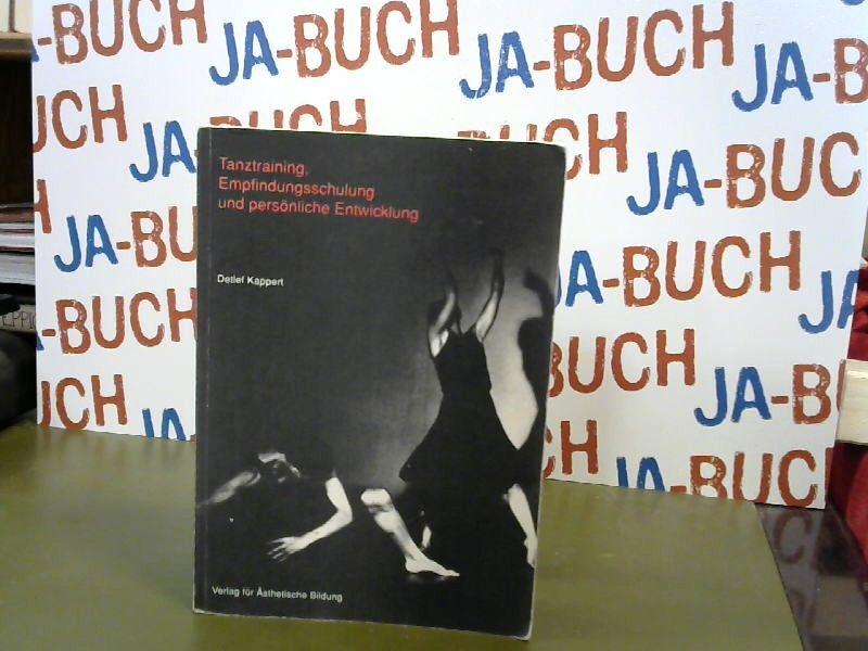 Tanztraining, Empfindungsschulung und persönliche Entwicklung: Ästhetische Bildung durch den Körper als Erfahrung der Natur im Menschen - Kappert, Detlef