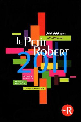 Le Petit Robert 2011: Dictionnaire alphabétique et analogique de la langue Francaise. - Robert, Paul, Alain Rey und Josette Rey-Debove