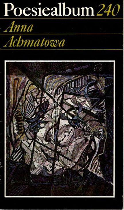Poesiealbum  240:Anna Achmatowa. [Ausw. dieses H.: Ingrid Schäfer. Übertr. von Heinz Czechowski ...] / Poesiealbum  240 - Achmatova, Anna