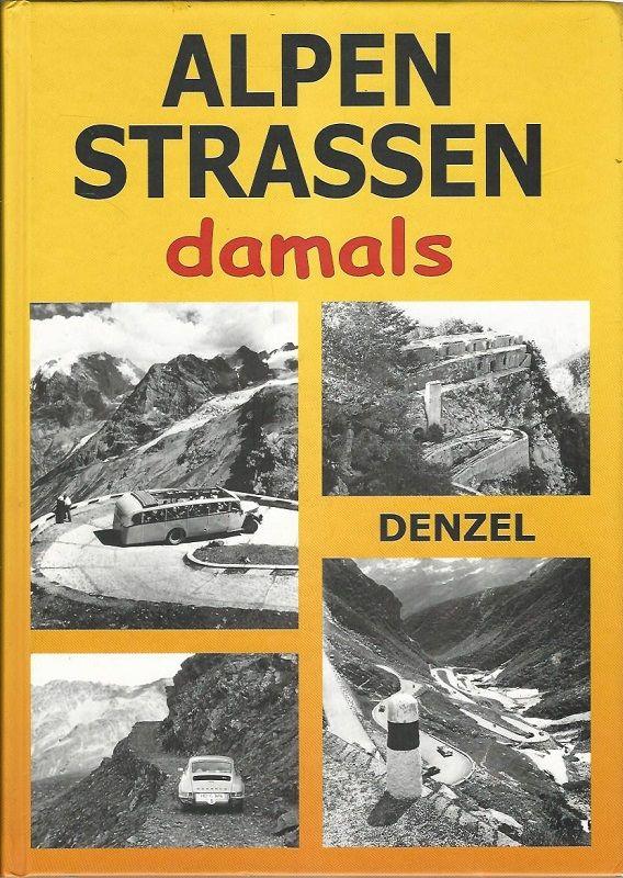 Alpenstraßen damals. Ein Bildband mit 353 historischen Fotos vom Kfz-Verkehr im Hochgebirge. - Denzel, Harald