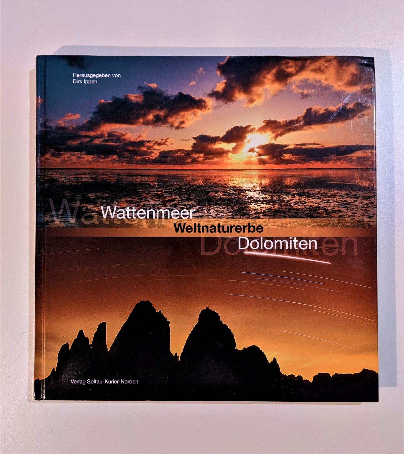 Wattenmeer - Weltnaturerbe - Dolomiten - Ippen, Dirk (Mitwirkender) und Martin (Mitwirkender) Stromann