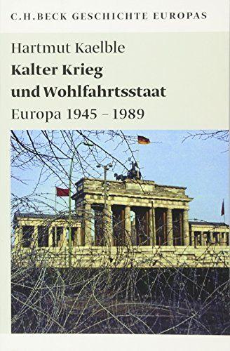 Kalter Krieg und Wohlfahrtsstaat: Europa 1945-1989 - Kaelble, Hartmut