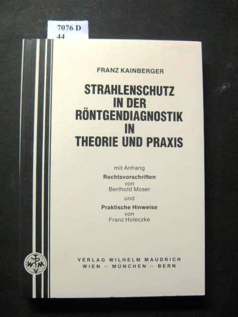 Strahlenschutz in der Röntgendiagnostik in Theorie und Praxis. Mit Anhang von Berthold Moser und Praktische Hinweise von Franz Holeczke. - Kainberger, Franz.