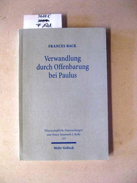 Verwandlung durch Offenbarung bei Paulus. Eine religionsgeschichtlich-exegetische Untersuchung zu 2 Kor 2,14-4,6. - Back, Frances.