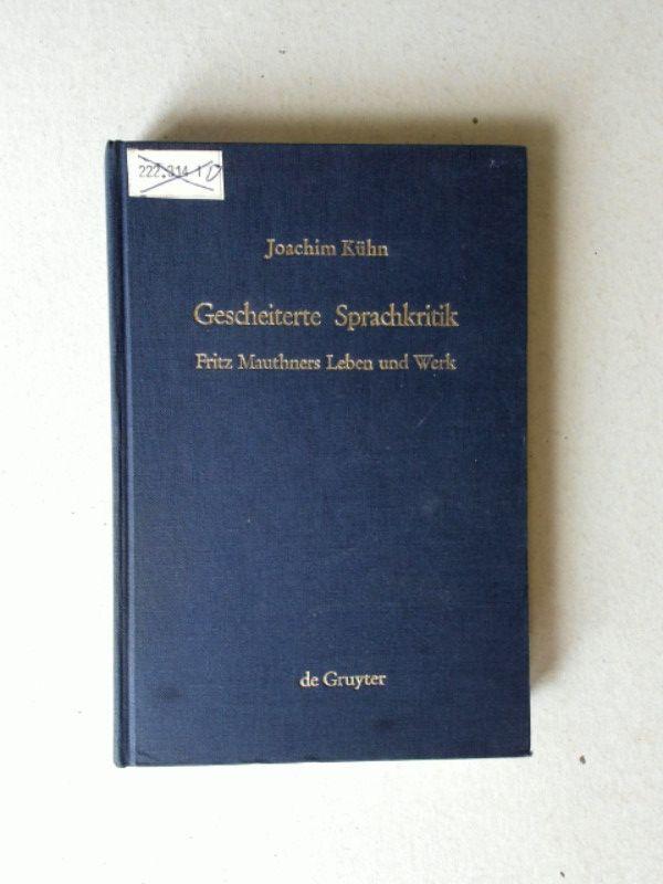 Gescheiterte Sprachkritik Fritz Mauthners Leben und Werk - Kühn, Joachim