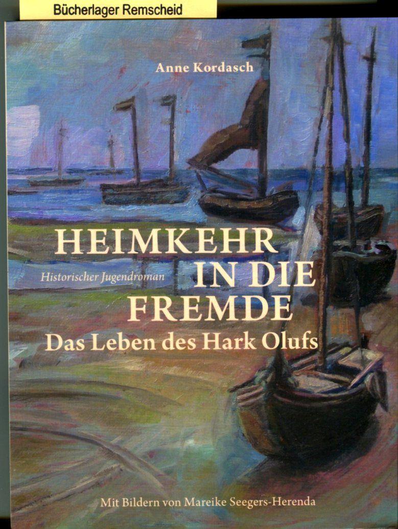 Heimkehr in die Fremde: Das Leben des Hark Olufs - Kordasch, Anne