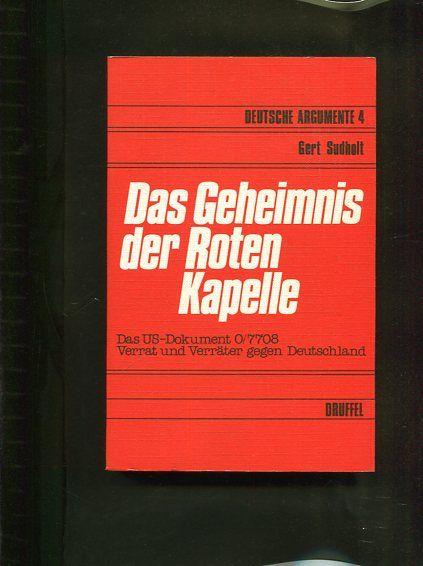 Das Geheimnis der Roten Kapelle. Das US-Dokument 0/7708. Verrat und Verräter gegen Deutschland - Sudholt, Gert (Hrsg.)