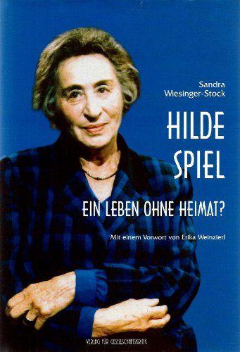 Hilde Spiel - ein Leben ohne Heimat. Biographische Texte zur Kultur- und Zeitgeschichte BAnd 16. - Wiesinger-Stock, Sandra