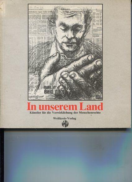 In unserem Land. Künstler für die Verwirklichung der Menschenrechte in der Bundesrepublik. Deutschland. Texte von Klaus Peter Wolf. - Wolf, Klaus-Peter [Mitarb.]