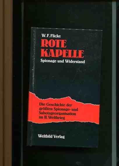 Die rote Kapelle - Spionage und Widerstand - Die Geschichte der größten Spionage- und Sbotageorganisation im II. Weltkrieg. - Flicke, Wilhelm F.