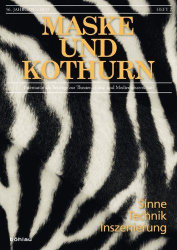Sinne, Technik, Inszenierung. Mit Beitr. von: Stefan Bläske ..., Maske und Kothurn, Jahrgang 56, Heft 2. - Braidt, Andrea B. [Hrsg.]