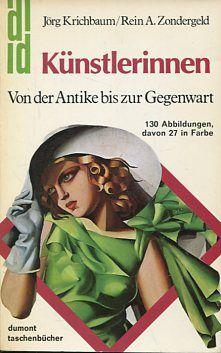 Künstlerinnen - Von der Antike bis zur Gegenwart. dumont Taschenbücher 82. - Krichbaum, Jörg und Rein A. Zondergeld