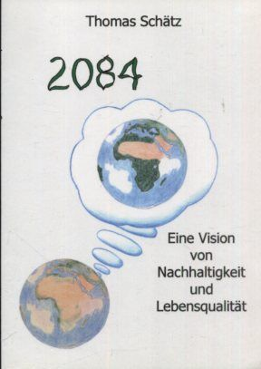 2084, Eine Vision von Nachhaltigkeit und Lebensqualität. - Schätz, Thomas