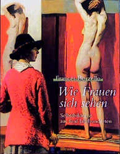 Wie Frauen sich sehen. Selbstbildnisse aus fünf Jahrhunderten - Borzello, Frances