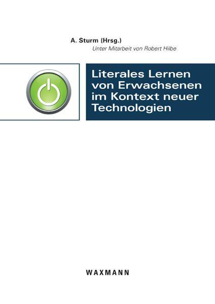 Literales Lernen von Erwachsenen im Kontext neuer Technologien - Sturm, Afra und Robert Hilbe