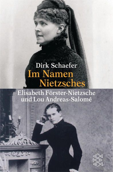 Im Namen Nietzsches: Elisabeth Förster-Nietzsche und Lou Andreas-Salomé (Fischer Sachbücher) - Schaefer, Dirk